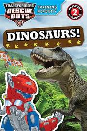 Transformers Rescue Bots: Training Academy: Dinosaurs! by Trey King