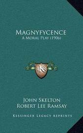 Magnyfycence: A Moral Play (1906) by John Skelton