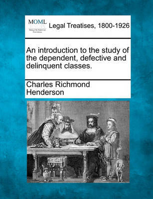An Introduction to the Study of the Dependent, Defective and Delinquent Classes. by Charles Richmond Henderson image