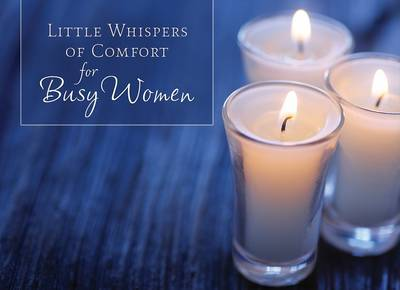Little Whispers of Comfort for Busy Women by Kaye Dacus image