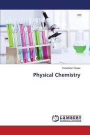 Physical Chemistry by Tenaw Yazachew