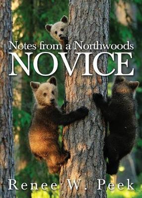 Notes from a Northwoods Novice by Renee W. Peek image
