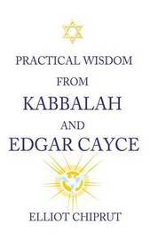Practical Wisdom from Kabbalah and Edgar Cayce by Elliot - Chiprut