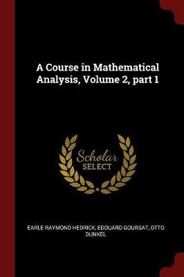 A Course in Mathematical Analysis, Volume 2, Part 1 by Earle Raymond Hedrick image