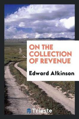 On the Collection of Revenue by Edward Atkinson image