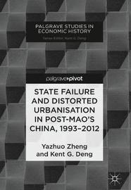State Failure and Distorted Urbanisation in Post-Mao's China, 1993-2012 by Yazhuo Zheng