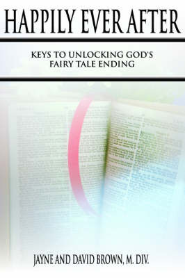 Happily Ever After: Keys to Unlocking God's Fairy Tale Ending by David Brown M. DIV image