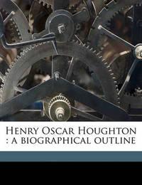Henry Oscar Houghton: A Biographical Outline by Horace Elisha Scudder