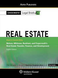 Casenote Legal Briefs for Real Estate, Keyed to Nelson, Whitman, Et Al., Real Estate Transfer, Finance, and Development by Casenote Legal Briefs