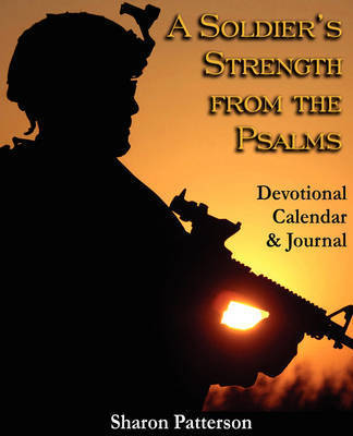 A Soldiers Strength from the Psalms: Devotional Calender & Journal by Sharon L. Patterson
