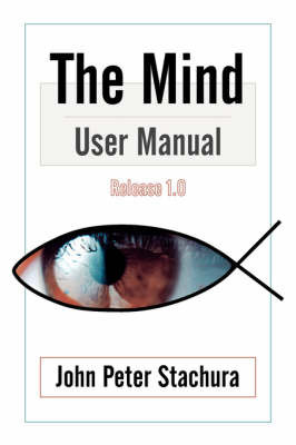 The Mind User Manual Release 1.0 by John, P. Stachura