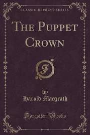 The Puppet Crown (Classic Reprint) by Harold Macgrath