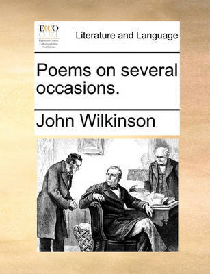 Poems on Several Occasions. by John Wilkinson
