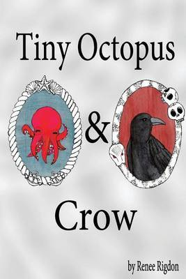 Tiny Octopus and Crow by Renee Rigdon