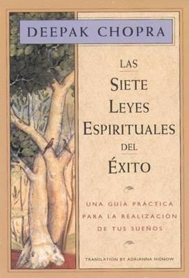 Las Siete Leyes Espirituales del Exito by Deepak Chopra