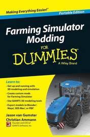 Farming Simulator Modding For Dummies by Jason Van Gumster
