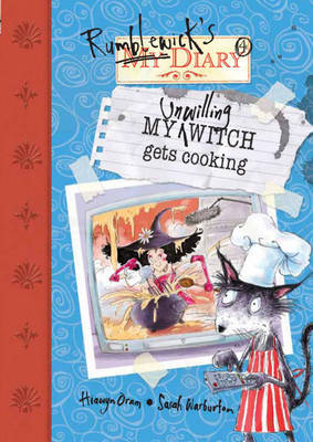 Rumblewick Diaries: My Unwilling Witch Gets Cooking by Hiawyn Oram