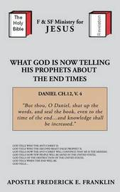 What God is Now Telling His Prophets About the End Times by Apostle Frederick E. Franklin