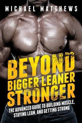 Beyond Bigger Leaner Stronger by Michael Matthews