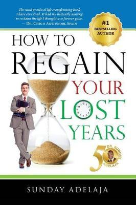 How to Regain Your Lost Years by Sunday Adelaja image