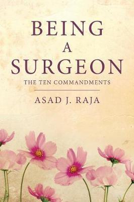 Being a Surgeon by Asad J Raja