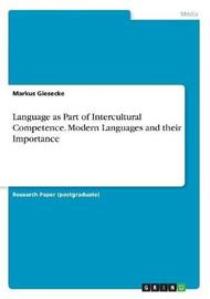 Language as Part of Intercultural Competence. Modern Languages and Their Importance by Markus Giesecke