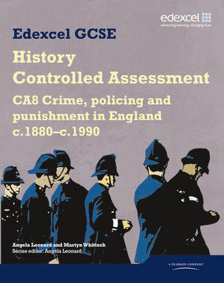 Edexcel GCSE History: CA8 Crime, policing and punishment in England c.1880-c.1990 Controlled Assessment Student book by Angela Leonard image