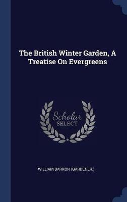 The British Winter Garden, a Treatise on Evergreens by William Barron (Gardener ) image