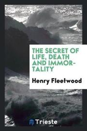 The Secret of Life, Death and Immortality by Henry Fleetwood image