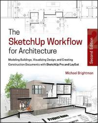 The SketchUp Workflow for Architecture by Michael Brightman