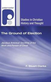 The Ground of Election by F Stuart Clarke image