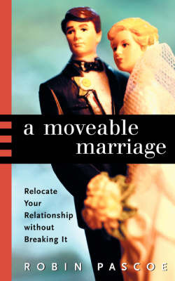A Moveable Marriage: Relocate Your Relationship Without Breaking It by Robin Pascoe image