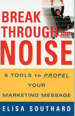 Break Through the Noise: 9 Tools to Propel Your Marketing Message by Elisa Southard image
