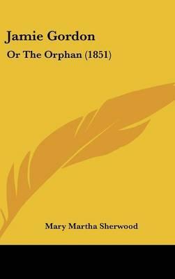 Jamie Gordon: Or The Orphan (1851) by Mary Martha Sherwood image