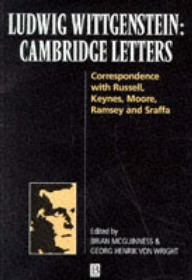 Ludwig Wittgenstein: Cambridge Letters: Correspondence with Russell, Keynes, Moore, Ramsey, and Sraffa by Brian McGuinness