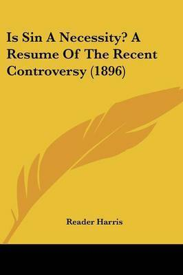 Is Sin a Necessity? a Resume of the Recent Controversy (1896) by Reader Harris