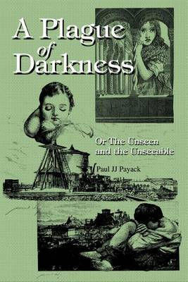 A Plague of Darkness: Or the Unseen and the Unseeable by Paul JJ Payack image
