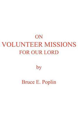 On Volunteer Missions for Our Lord by Bruce E. Poplin