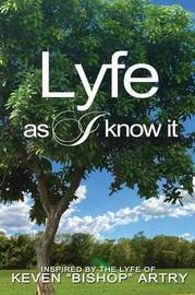 Lyfe As I Know It by Keven Bishop Artry