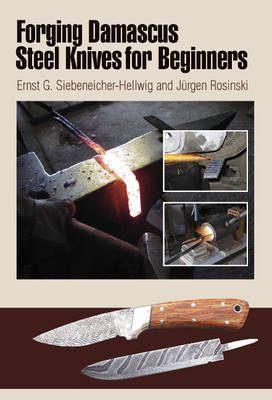 Forging Damascus Steel Knives for Beginners by Ernst G Siebeneicher-Hellwig