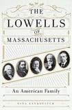The Lowells of Massachusetts by Nina Sankovitch
