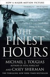The Finest Hours: The True Story of the U.S. Coast Guard's Most Daring Sea Rescue by Michael Tougias