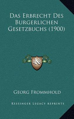 Das Erbrecht Des Burgerlichen Gesetzbuchs (1900) by Georg Frommhold