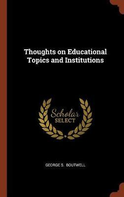 Thoughts on Educational Topics and Institutions by George S Boutwell image