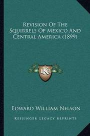 Revision of the Squirrels of Mexico and Central America (1899) by Edward William Nelson