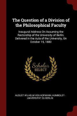 The Question of a Division of the Philosophical Faculty by August Wilhelm von Hofmann