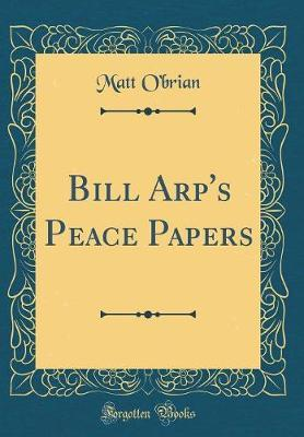 Bill Arp's Peace Papers (Classic Reprint) by Matt O'Brian