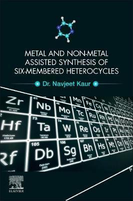 Metal- and Non-Metal-Assisted Synthesis of Six-Membered Heterocycles by Navjeet Kaur