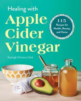 Healing with Apple Cider Vinegar by Kayleigh Christina Clark image