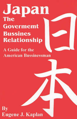 Japan: The Government-business Relationship; a Guide for the American Businessman by Eugene J. Kaplan image
